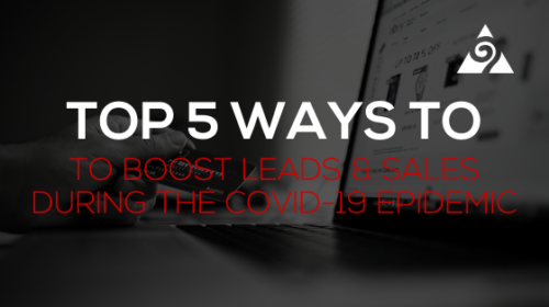 Top 5 ways to boost leads and sales during covid19 epidemic